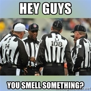 NFL Ref Meeting - hey guys you smell something?