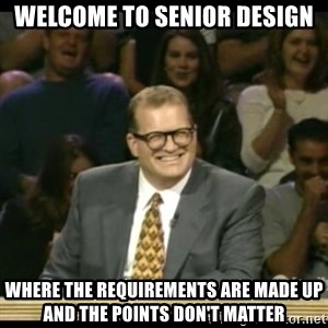 Whose Line - Welcome to senior design where the requirements are made up and the points don't matter