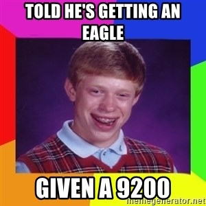Nerd  Guy meme - told he's getting an eagle Given a 9200