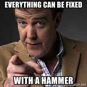 Jeremy Clarkson - everything can be fixed with a hammer