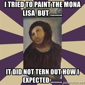 Retouched Ecce Homo - I TRIED TO PAINT THE MONA LISA  BUT ......... IT DID NOT TERN OUT HOW I EXPECTED .........