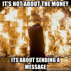 Sending a Message - It's not about the money its about sending a message