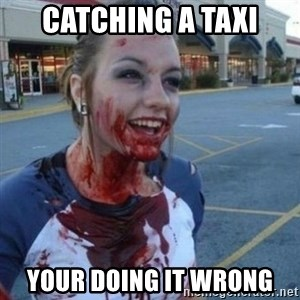 Scary Nympho - Catching a Taxi Your doing it wrong