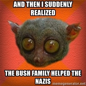 Scared lemur - and then i suddenly realized the bush family helped the nazis