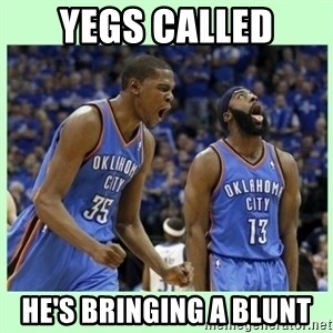 durant harden - YEGS CALLED HE'S BRINGING A BLUNT
