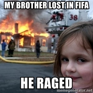 Disaster Girl - My brother lost in fifa he raged