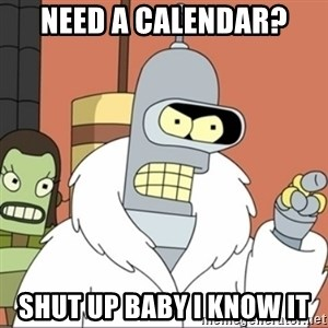 Bender PIMP 2 - Need a calendar? Shut up baby i know it