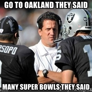 Knapped  - GO TO OAKLAND THEY SAID MANY SUPER BOWLS THEY SAID