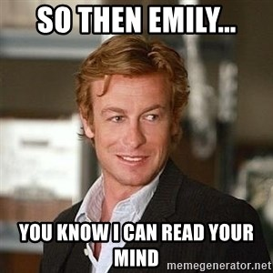 TipicalPatrickJane - so then emily... you know i can read your mind