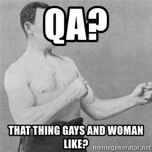 overly manlyman - QA? That thing gays and woman LIKE?