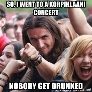 Ridiculously Photogenic Metalhead - So, I went to a korpiklaani concert nobody get drunked