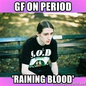 First World Metal Problems - GF on Period 'raining Blood'