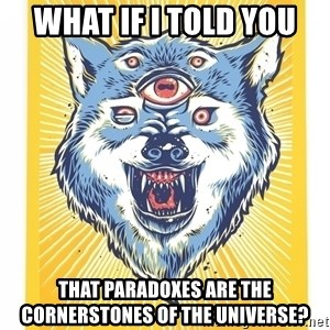God's Consciousness Wolf - what if i told you that paradoxes are the cornerstones of the universe?