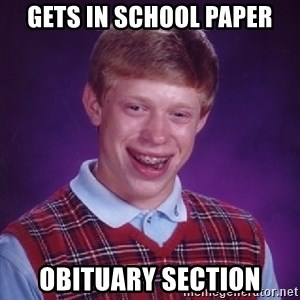 Bad Luck Brian - gets in school paper obituary section