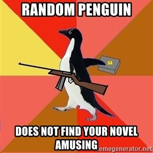 Socially Fed Up Penguin - RANDOM PENGUIN DOES NOT FIND YOUR NOVEL AMUSING