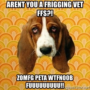 SAD DOG - Arent you a frigging vet ffs?! ZOMFG PETA wtfn00b Fuuuuuuuuu!!