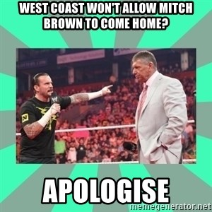 CM Punk Apologize! - WEST COAST WON'T ALLOW MITCH BROWN TO COME HOME? APOLOGISE