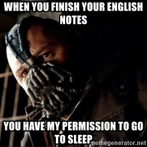 Bane Permission to Die - When you finish your english notes you have my permission to go to sleep