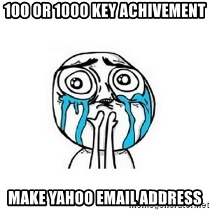 crying - 100 or 1000 key achivement make yahoo email address