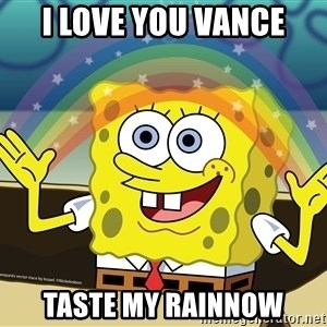 spongebob rainbow - I love you Vance Taste my rainNow