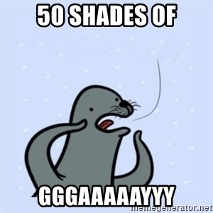 gay seal - 50 shades of GGGAAAAAYYY