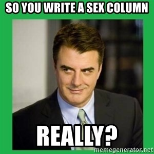 Mr.Big - So you write a sex column Really?