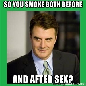 Mr.Big - So you smoke both before and after sex?
