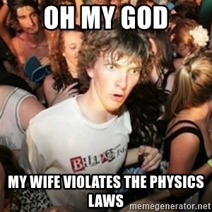 Sudden clarity clarence - Oh my god My wife VIolates the physicS laws
