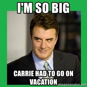 Mr.Big - I'm so big CARRIE HAD TO GO ON VACATION