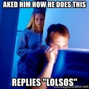 "Internet Husband - Aked him how he does this replies ""lolsos"""