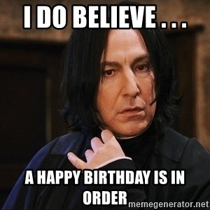 Professor Snape - I do believe . . . a happy birthday is in order