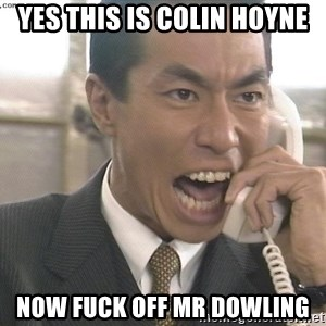 Chinese Factory Foreman - YES THIS IS COLIN HOYNE NOW FUCK OFF MR DOWLING