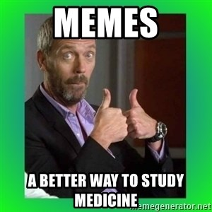 Thumbs up House - memes a better way to study medicine