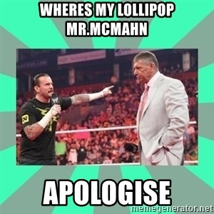 CM Punk Apologize! - WHERES MY LOLLIPOP MR.MCMAHN APOLOGISE