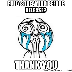 crying - fully streaming before release? thank you