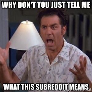 Kramer - Why don't you just tell me What this subreddit means