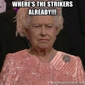 the queen olympics - WHERE'S THE STRIKERS ALREADY!!!
