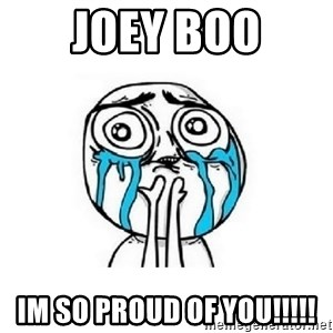crying - Joey Boo Im So Proud of You!!!!!