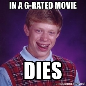 Bad Luck Brian - in a g-rated movie dies