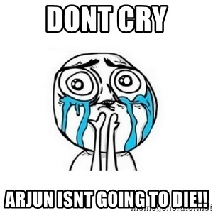 crying - Dont Cry Arjun Isnt Going To die!!