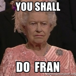 the queen olympics - YOU SHALL DO  FRAN