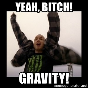 Yeah Bitch! Magnets! Oh! - YEAH, BITCH! GRAVITY!