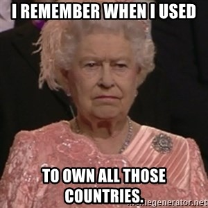 the queen olympics - I REMEMBER WHEN I USED TO OWN ALL THOSE COUNTRIES.