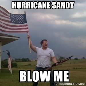 american flag shotgun guy - HURRICANE SANDY  BLOW ME