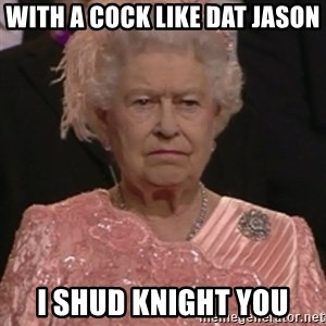 the queen olympics - with a cock like dat jason I shud knight you