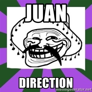 Mexican Troll Face - Juan Direction