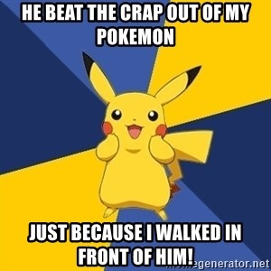 Pokemon Logic  - he beat the crap out of my pokemon just because i walked in front of him!