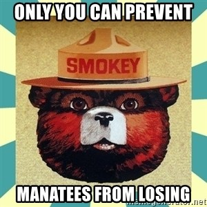 Smokey the Bear - Only you can prevent  manatees from losing
