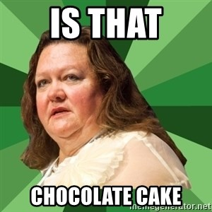 Dumb Whore Gina Rinehart - IS THAT CHOCOLATE CAKE