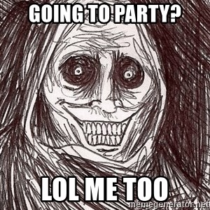 Horrifying Ghost - going to party? lol me too